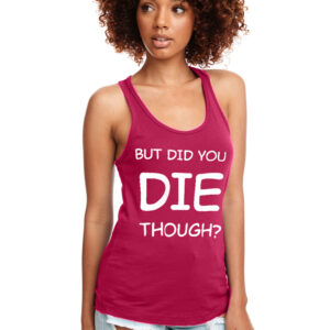 But Did you DIE Though? Raspberry Tank Front