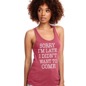 Sorry I'm Late but I didn't Want to Come Hot Pink Tank Front