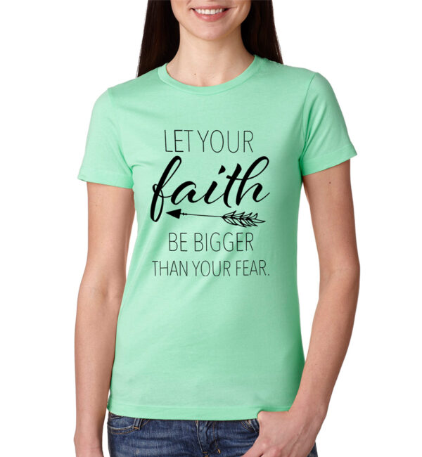 Let Your Faith Be Bigger Than Your Fear Mint Tee Front